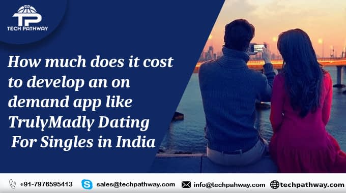 How much does it cost to develop an on-demand app like TrulyMadly - Dating For Singles in India