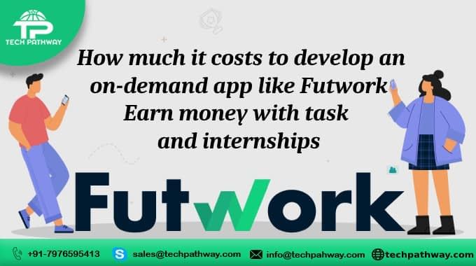 How much does it cost to develop an on-demand app like Futwork - Earn money with task and internships