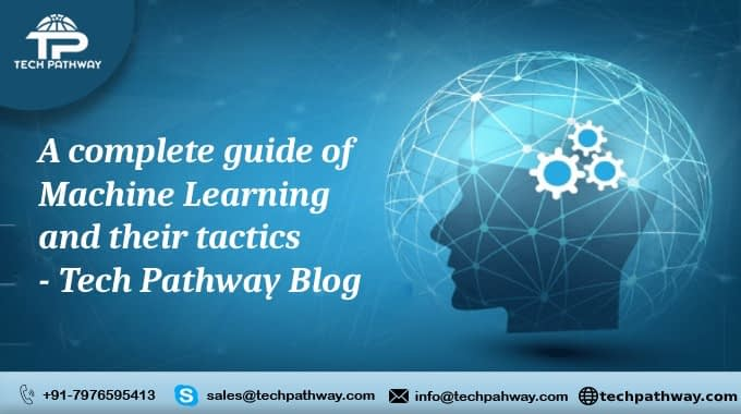 A complete guide of Machine Learning and their tactics   Tech Pathway Blog