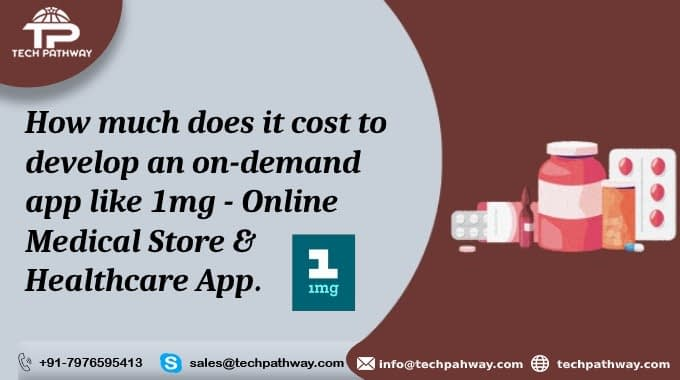 How much does it cost to develop an on-demand app like 1mg- online Medical store and Healthcare app