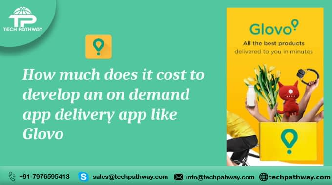 How much does it cost to develop an on-demand delivery app like Glovo
